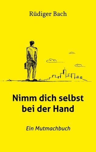 Coverfoto Nimm dich sebst bei der Hand von Rüdiger Bach